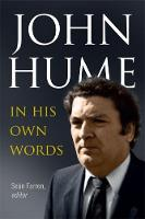 John Hume - In His Own Words by Sean Farren