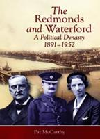 The Redmonds and Waterford A political dynasty, 1891-1952 by Pat McCarthy