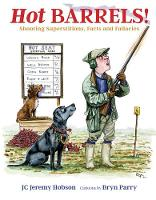 Hot Barrels! Shooting Superstition, Facts and Fallacies by Jeremy Hobson