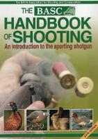 The BASC Handbook of Shooting An Introduction to the Sporting Shotgun by British Association for Shooting Conservation