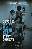 Detroit 67 The Year That Changed Soul by Stuart Cosgrove