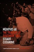 Memphis 68 The Tragedy of Southern Soul by Stuart Cosgrove