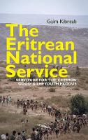 The Eritrean National Service Servitude for the common good and the Youth Exodus by Gaim Kibreab
