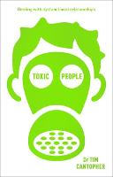 Toxic People Coping with Dysfunctional Relationships by Tim Cantopher