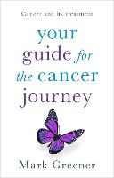 Your Guide for the Cancer Journey Cancer And Its Treatment by Mark Greener