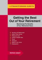 Getting The Best Out Of Your Retirement: Maximising The Benefits Of Your Retirement Years by Patrick Grant