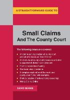 A Straightforward Guide To Small Claims And The County Court A Complete Guide to Making a Claim in the County Court by David Bennie