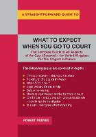 A Straightforward Guide To What To Expect When You Go To Court The Complete Guide to All Aspects of the Court System in the United Kingdom For The Litigant In Person by Robert Franks
