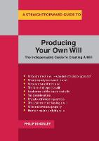 A Straightforward Guide To Producing Your Own Will The Indispensable Guide To Creating A Will by Philip Kingsley