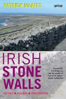 Irish Stone Walls History, Building, Conservation by Pat McAfee