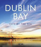 Dublin Bay City by the Sea by Sean Kennedy, Niamh Kennedy