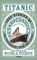 Titanic True Stories of her Passengers, Crew and Legacy by Nicola Pierce