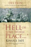 Hell or Some Worse Place: Kinsale 1601 by Des Ekin
