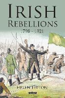 Irish Rebellions 1798-1921 by Helen Litton