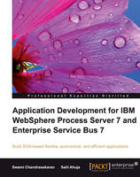 Application Development for IBM WebSphere Process Server 7 and Enterprise Service Bus 7 by Salil Ahuja, Swami Chandrasekaran