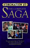 Coronation Street The Complete Saga by Katherine Hardy