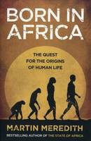 Born in Africa The Quest for the Origins of Human Life by Martin Meredith