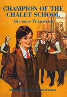 Champion of the Chalet School by Adrianne Fitzpatrick