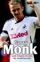 Garry Monk - Loud Proud and Positive - My Autobiography by Garry Monk, Peter Read
