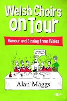 Welsh Choirs on Tour - What Goes on Tour, Stays on Tour ... or Does It? by Alan Maggs, Peter Read
