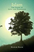 Islam, the Faith of Love and Happiness by Haidar Bagir