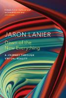 Dawn of the New Everything A Journey Through Virtual Reality by Jaron Lanier