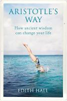 Aristotle's Way How Ancient Wisdom Can Change Your Life by Edith Hall