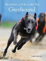 Training and Racing the Greyhound by Darren Morris