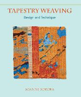 Tapestry Weaving Design and Technique by Joanne Soroka