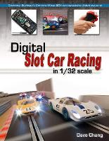 Digital Slot Car Racing in 1/32 scale Covering: Scalextric, Carrera, Ninco, SCX and specialist digital systems by Dave Chang