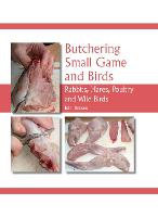 Butchering Small Game and Birds Rabbits, Hares, Poultry and Wild Birds by John Bezzant