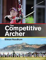 The Competitive Archer by Simon S. Needham