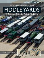 Designing and Building Fiddle Yards A Complete Guide for Railway Modellers by Richard Bardsley