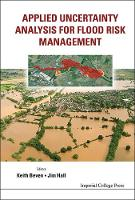 Applied Uncertainty Analysis For Flood Risk Management by Keith J. Beven