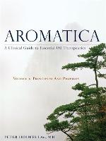 Aromatica A Clinical Guide to Essential Oil Therapeutics. Volume 1: Principles and Profiles by Peter Holmes, Gabriel Mojay, Tiffany Pollard, Charles Lev