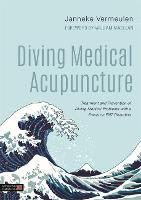Diving Medical Acupuncture Treatment and Prevention of Diving Medical Problems with a Focus on ENT Disorders by Janneke Vermeulen, Will Maclean