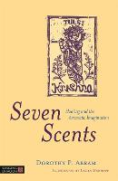 Seven Scents Healing and the Aromatic Imagination by Dorothy P. Abram