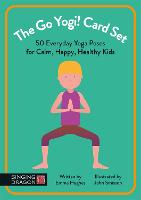 The Go Yogi! Card Set 50 Everyday Yoga Poses for Calm, Happy, Healthy Kids by Emma Hughes