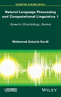 Natural Language Processing and Computational Linguistics Speech, Morphology and Syntax by Mohamed Zakaria Kurdi
