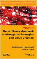 Game Theory Approach to Managerial Strategies and Value Creation by Abdelhakim Hammoudi, Nabyla Daidj