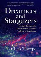 Dreamers and Stargazers Creative Liturgies for Incarnational Worship by Chris Thorpe