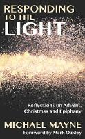 Responding to the Light Reflections on Advent, Christmas and Epiphany by Michael Mayne, Rowan Williams