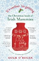 It's Earlier 'Tis Getting: The Christmas Book of Irish Mammies by Colm O'Regan