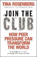 Join the Club How Peer Pressure Can Transform the World by Tina Rosenberg