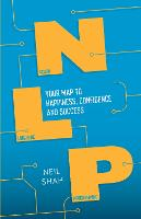 Neurolinguistic Programming (NLP) Your Map to Happiness, Confidence and Success by Neil Shah