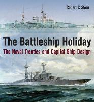 The Battleship Holiday The Naval Treaties and Capital Ship Design by Robert C. Stern