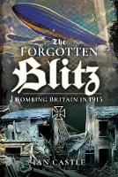 Zeppelin Onslaught The Forgotten Blitz 1914 - 1915 by Ian Castle