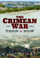 The Crimean War Then and Now by David R. Jones