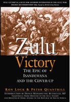 Zulu Victory The Epic of Isandlwana and the Cover-Up by Ron Lock, Peter Quantrill