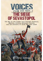 The Siege of Sevastopol 1854 - 1855 The War in the Crimea - Told Through Newspaper Reports, Official Documents and the Accounts of Those Who Were There by Anthony Dawson